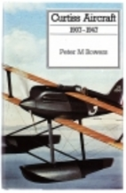 Curtiss Aircraft, 1907-1947 by Peter M.…
