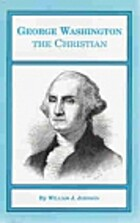 George Washington the Christian by William…