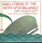 Who's a Friend of the Water Spurting Whale…