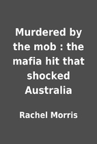 Murdered by the mob : the mafia hit that…