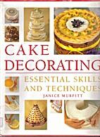 Cake Decorating : Essential Skills and…