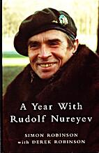 A Year with Rudolf Nureyev by Simon Robinson