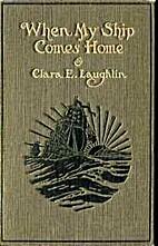 When My Ship Comes Home by Clara E. Laughlin