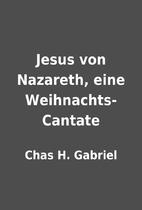 Jesus von Nazareth, eine Weihnachts-Cantate…