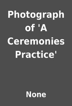 Photograph of 'A Ceremonies Practice' by…