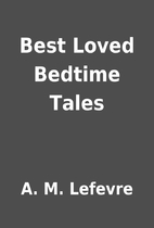 Best Loved Bedtime Tales by A. M. Lefevre
