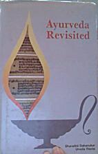Ayurveda Revisited by Sharadini A. Dahanukar