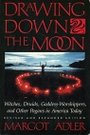 Drawing Down the Moon : Witches, Druids, Goddess-Worshippers, and Other Pagans in America Today - Margot Adler
