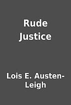 Rude Justice by Lois E. Austen-Leigh