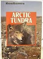 Arctic Tundra (Ecozones) by Lynn M. Stone