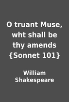 O truant Muse, wht shall be thy amends…
