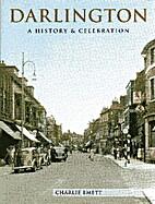 Darlington: a History and Celebration of the…