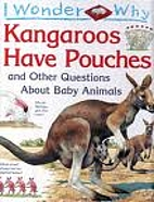 I Wonder Why Kangaroos Have Pouches and…