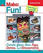 Make: Fun!: Create Your Own Toys, Games, and…