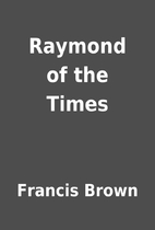 Raymond of the Times by Francis Brown