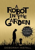 A Robot in the Garden by Deborah Install