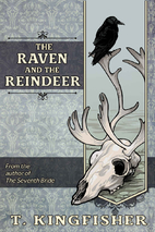 The Raven and the Reindeer by T Kingfisher