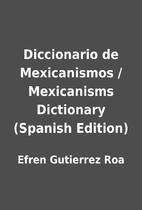 Diccionario de Mexicanismos / Mexicanisms…