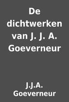 De dichtwerken van J. J. A. Goeverneur by…
