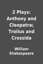 2 Plays: Anthony and Cleopatra; Troilus and…