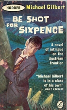 Be Shot For Sixpence by Michael Gilbert