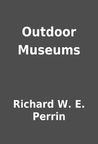 Outdoor Museums by Richard W. E. Perrin