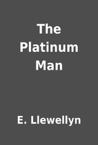 The Platinum Man by E. Llewellyn