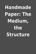 Handmade Paper: The Medium, the Structure
