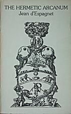Hermetic Arcanum by Jean D'Espagnet