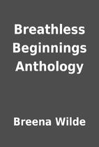 Breathless Beginnings Anthology by Breena…