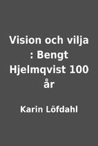Vision och vilja : Bengt Hjelmqvist 100 år…