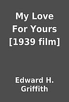My Love For Yours [1939 film] by Edward H.…