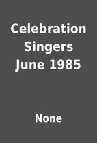 Celebration Singers June 1985 by None
