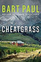 Cheatgrass: A Novel by Bart Paul