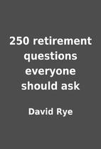 250 retirement questions everyone should ask…