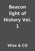 Beacon light of History Vol. 1 by Wise & CO