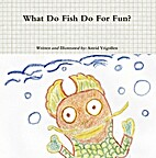 What Do Fish Do For Fun? by Astrid Yrigollen
