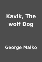 Kavik, The wolf Dog by George Malko