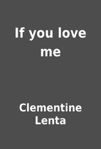 If you love me by Clementine Lenta