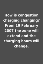 How is congestion charging changing? From 19…