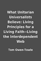 What Unitarian Universalists Believe: Living…