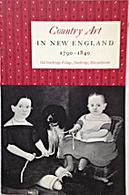 Country art in New England, 1790-1840 by…