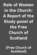 Role of Women in the Church: A Report of the…