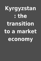 Kyrgyzstan : the transition to a market…