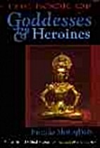 The Book of Goddesses & Heroines by Patricia…