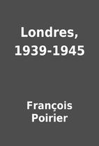 Londres, 1939-1945 by François Poirier