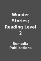 Wonder Stories; Reading Level 2 by Remedia…