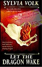Let the Dragon Wake by Sylvia Volk