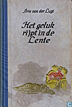 Het geluk rijpt in de lente roman by Arie…