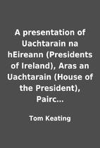 A presentation of Uachtarain na hEireann…
